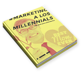Marketing & millennials, una guía para entenderlos