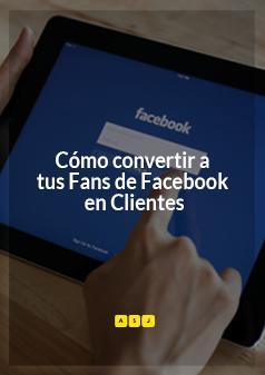 Cómo Convertir a tus Fans de Facebook en Clientes